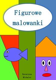 okładka Figurowe malowanki, Ebook | Katarzyna Michalec