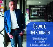 okładka Oswoić narkomana, Audiobook | Robert Rutkowski, Irena Stanisławska