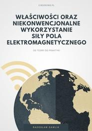 okładka Właściwości oraz niekonwencjonalne wykorzystanie siły pola elektromagnetycznego, Ebook | Radosław Gawlik