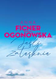okładka Jeśli zatęsknię, Książka | Anna Ficner-Ogonowska