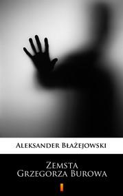 okładka Zemsta Grzegorza Burowa, Ebook | Aleksander Błażejowski