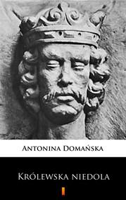 okładka Królewska niedola, Ebook | Antonina Domańska