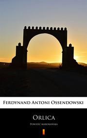 okładka Orlica, Ebook   Ferdynand Antoni Ossendowski