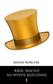 okładka Król Maciuś na wyspie bezludnej, Ebook | Janusz Korczak
