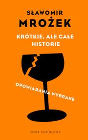 okładka Krótkie, ale całe historie. opowiadania wybrane, Ebook | Sławomir Mrożek