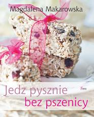 okładka Jedz pysznie bez pszenicy, Ebook   Magdalena Makarowska