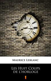 okładka Les Huit Coups de l'horloge, Ebook | Maurice Leblanc