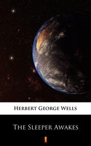 okładka The Sleeper Awakes, Ebook | Herbert George Wells