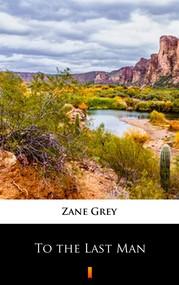 okładka To the Last Man, Ebook | Zane Grey