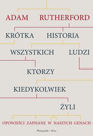 okładka Krótka historia wszystkich ludzi, którzy kiedykolwiek żyli, Ebook | Adam Rutherford