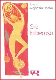 okładka Siła kobiecości, Ebook | Iwona  Majewska-Opiełka
