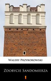 okładka Zdobycie Sandomierza, Ebook   Walery Przyborowski