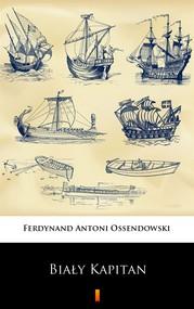 okładka Biały Kapitan, Ebook   Ferdynand Antoni Ossendowski