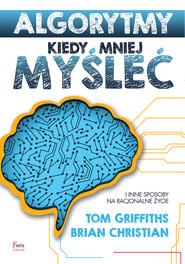 okładka Algorytmy. Kiedy mniej myśleć, Ebook | Brian Christian, Tom Griffiths