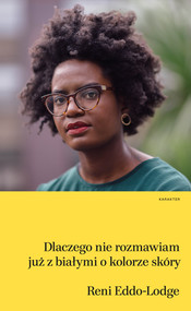okładka Dlaczego nie rozmawiam już z białymi o kolorze skóry, Ebook | Reni Eddo-Lodge