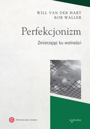 okładka Perfekcjonizm. Zmierzając ku wolności, Ebook | Will van der Hart, Rob Waller