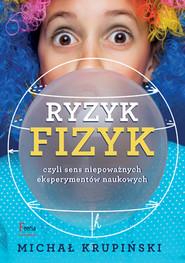 okładka Ryzyk-fizyk czyli sens niepoważnych eksperymentów naukowych, Ebook | Michał Krupiński