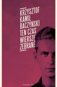 okładka Ten czas.Wiersze zebrane, Ebook | Krzysztof Kamil Baczyński