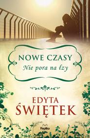 okładka Nowe czasy. Nie pora na łzy, Ebook | Edyta Świętek