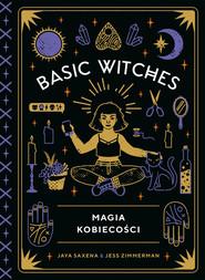 okładka Basic Witches. Magia kobiecości, Ebook | Jess Zimmerman, Jaya Saxena