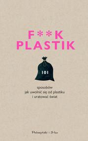 okładka F**k plastik.101 sposobów jak uwolnić się od plastiku i uratować świat, Ebook | Praca Zbiorowa