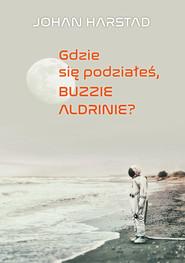okładka Gdzie się podziałeś, Buzzie Aldrinie?, Ebook | Johan Harstad