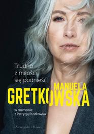 okładka Trudno z miłości się podnieść, Ebook | Manuela Gretkowska