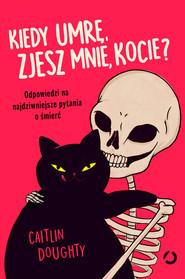 okładka Kiedy umrę, zjesz mnie, kocie?, Ebook | Caitlin Doughty