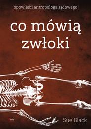 okładka Co mówią zwłoki. Opowieści antropologa sądowego, Ebook | Sue Black