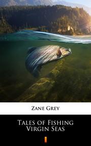 okładka Tales of Fishing Virgin Seas, Ebook | Zane Grey