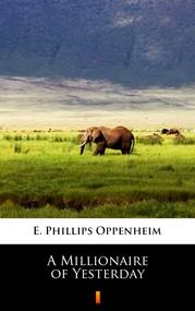 okładka A Millionaire of Yesterday, Ebook | E. Phillips Oppenheim