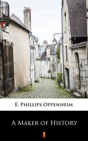 okładka A Maker of History, Ebook | E. Phillips Oppenheim