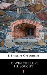 okładka To Win the Love He Sought, Ebook | E. Phillips Oppenheim