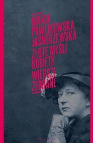 okładka Złote myśli kobiety. Wiersze zebrane, Ebook | Maria Pawlikowska Jasnorzewska
