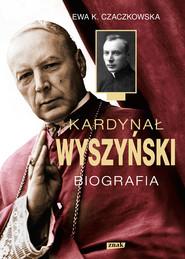 okładka Kardynał Wyszyński. Biografia, Ebook | Ewa K. Czaczkowska