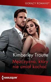okładka Mężczyzna, który nie umiał kochać, Ebook | Troutte Kimberley