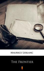 okładka The Frontier, Ebook | Maurice Leblanc