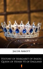 okładka History of Margaret of Anjou, Queen of Henry VI of England, Ebook | Jacob Abbott