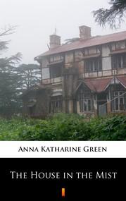 okładka The House in the Mist, Ebook | Anna Katharine Green