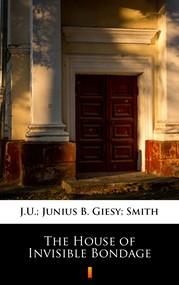 okładka The House of Invisible Bondage, Ebook | J.U. Giesy, Junius B Smith