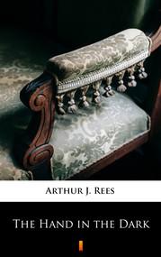 okładka The Hand in the Dark, Ebook | Arthur J. Rees