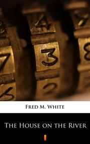okładka The House on the River, Ebook | Fred M. White