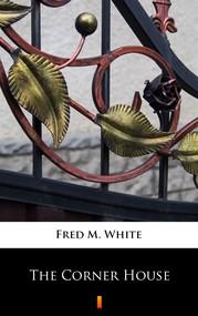 okładka The Corner House, Ebook | Fred M. White