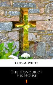 okładka The Honour of His House, Ebook | Fred M. White