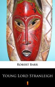 okładka Young Lord Stranleigh, Ebook | Robert Barr