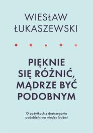 okładka Pięknie się różnić, mądrze być podobnym, Ebook   Wiesław  Łukaszewski