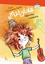 okładka Matylda. Tajemnica i marzenia, Ebook | Czerwińska-Rydel Anna