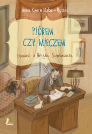 okładka Piórem i mieczem. Opowieść o Henryku Sienkiewiczu, Ebook | Czerwińska-Rydel Anna