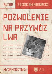 okładka Pozwolenie na przywóz lwa, Ebook | Zbigniew Nienacki