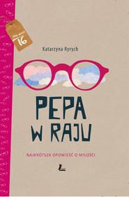 okładka Pepa w raju. Najkrótsza opowieść o miłości, Ebook | Katarzyna  Ryrych